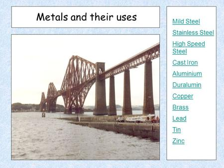 Metals and their uses Mild Steel Stainless Steel High Speed Steel