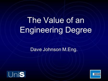 The Value of an Engineering Degree Dave Johnson M.Eng.