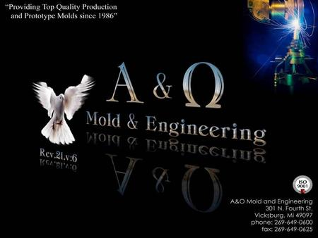 We produce the finest prototype and production injection molds with honesty, integrity, technology and service Why choose A&O? -Commitment -Commitment...To.