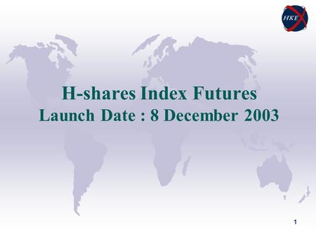 1 H-shares Index Futures Launch Date : 8 December 2003.