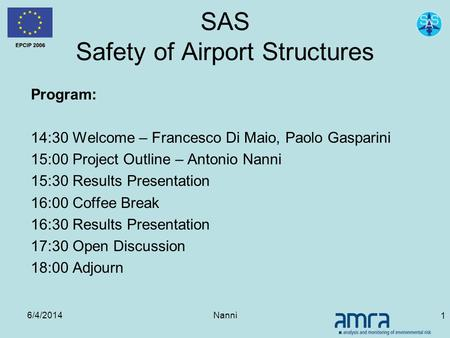 6/4/2014Nanni 1 SAS Safety of Airport Structures Program: 14:30 Welcome – Francesco Di Maio, Paolo Gasparini 15:00 Project Outline – Antonio Nanni 15:30.