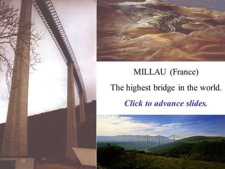 MILLAU (France) The highest bridge in the world. Click to advance slides.