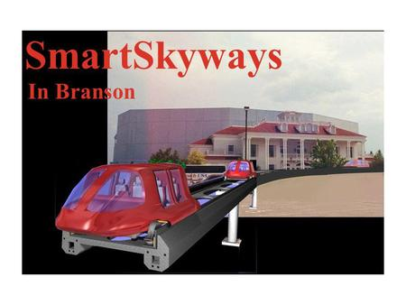 SmartSkyways In Branson. SmartSkyways Inc. Funds Requested $227,000,000 Type of Funding Joint Venture or Contract for Services.