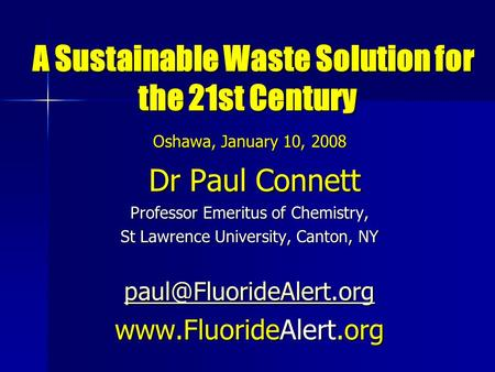 A Sustainable <strong>Waste</strong> Solution for the 21st Century A Sustainable <strong>Waste</strong> Solution for the 21st Century Oshawa, January 10, 2008 Dr Paul Connett Dr Paul Connett.