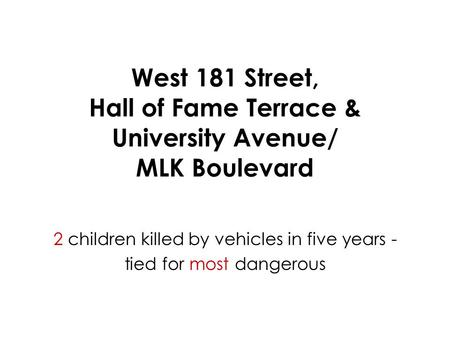 West 181 Street, Hall of Fame Terrace & University Avenue/ MLK Boulevard 2 children killed by vehicles in five years - tied for most dangerous.