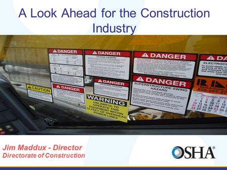 A Look Ahead for the Construction Industry Jim Maddux - Director Directorate of Construction.