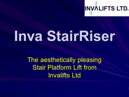 Inva StairRiser The aesthetically pleasing Stair Platform Lift from Invalifts Ltd.