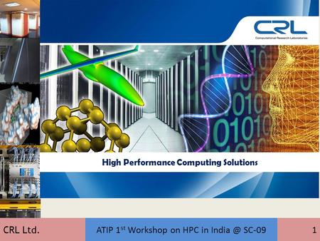 CRL Ltd. ATIP 1 st Workshop on HPC in SC-091 High Performance Computing Solutions.