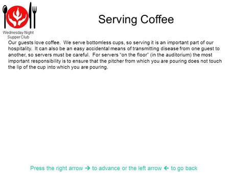 Wednesday Night Supper Club Serving Coffee Press the right arrow to advance or the left arrow to go back Our guests love coffee. We serve bottomless cups,