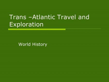 Trans –Atlantic Travel and Exploration World History.