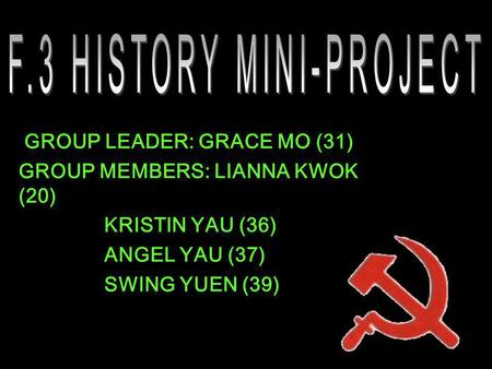 GROUP LEADER: GRACE MO (31) GROUP MEMBERS: LIANNA KWOK (20) KRISTIN YAU (36) ANGEL YAU (37) SWING YUEN (39)
