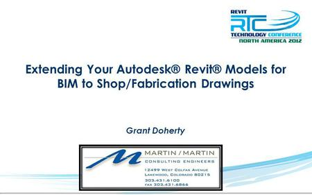 Extending Your Autodesk® Revit® Models for BIM to Shop/Fabrication Drawings Grant Doherty.