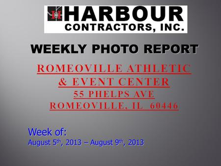 WEEKLY PHOTO REPORT WEEKLY PHOTO REPORT Week of: August 5 th, 2013 – August 9 th, 2013.