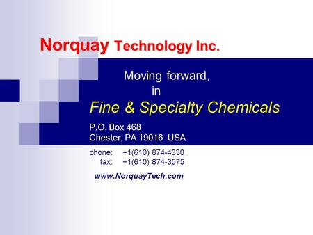 Norquay Technology Inc. Moving forward, in Fine & Specialty Chemicals P.O. Box 468 Chester, PA 19016 USA phone:+1(610) 874-4330 fax: +1(610) 874-3575 www.NorquayTech.com.