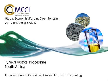 Tyre-/Plastics Processing South Africa Introduction and Overview of innovative, new technology Global Economist Forum, Bloemfontein 29 – 31st, October.