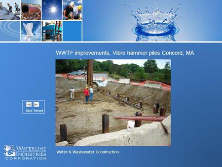 Water & Wastewater Construction WWTF improvements, Vibro hammer piles Concord, MA Back Forward.