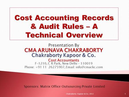 Presentation By CMA ARUNAVA CHAKRABORTY Chakraborty Kapoor & Co. Cost Accountants Cost Accountants F-1210, C R Park, New Delhi – 110019 Phone: +91 11 26275907,