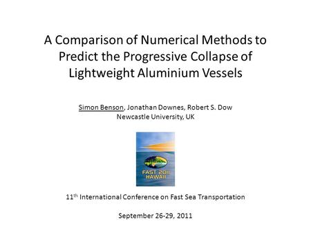 A Comparison of Numerical Methods to Predict the Progressive Collapse of Lightweight Aluminium Vessels Simon Benson, Jonathan Downes, Robert S. Dow Newcastle.