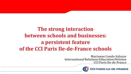 The strong interaction between schools and businesses: a persistent feature of the CCI Paris Ile-de-France schools Marianne Conde-Salazar International.
