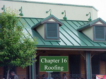 Chapter 16 Roofing. First line of defense against the weather Precipitation (Rain, snow) Sun Thermal Transmission Subjected to extreme heat and cold Surface.