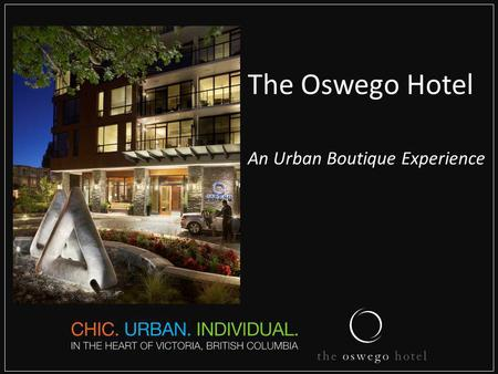 The Oswego Hotel An Urban Boutique Experience. IN-SUITE FEATURES & AMENITIES Large windows (that open) for plenty of natural light and views of the harbour,