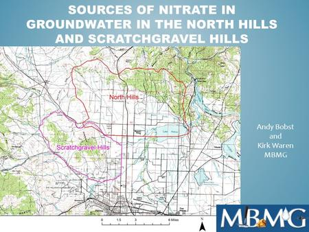 SOURCES OF NITRATE IN GROUNDWATER IN THE NORTH HILLS AND SCRATCHGRAVEL HILLS Andy Bobst and Kirk Waren MBMG.