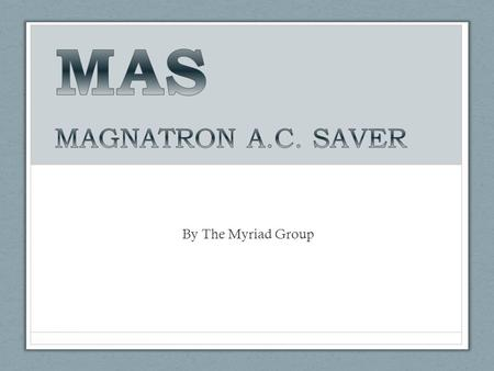 MAS MAGNATRON A.C. SAVER By The Myriad Group.