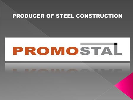 PRODUCER OF STEEL CONSTRUCTION. Contact details Company Management Board Map to travel About us … Certificats and references Chosen – projects of realization.