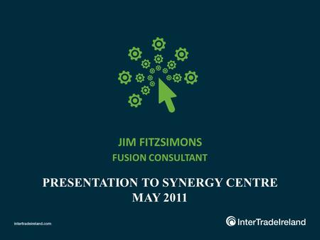 JIM FITZSIMONS FUSION CONSULTANT PRESENTATION TO SYNERGY CENTRE MAY 2011.