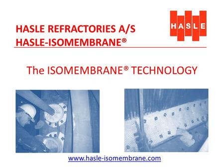 HASLE REFRACTORIES A/S HASLE-ISOMEMBRANE® The ISOMEMBRANE® TECHNOLOGY www.hasle-isomembrane.com.