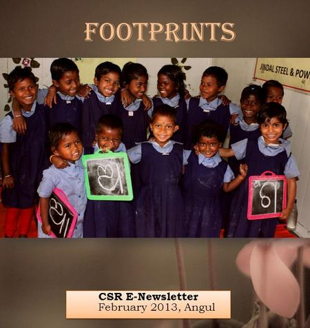 CSR E-Newsletter February 2013, Angul Footprints.