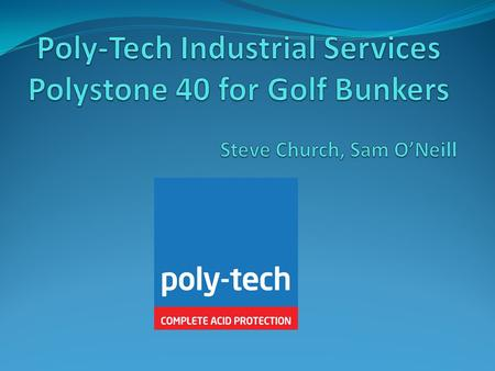 Presentation Overview Brief Background to Poly-tech Polystone 40 Soil Stabilisation Questions.