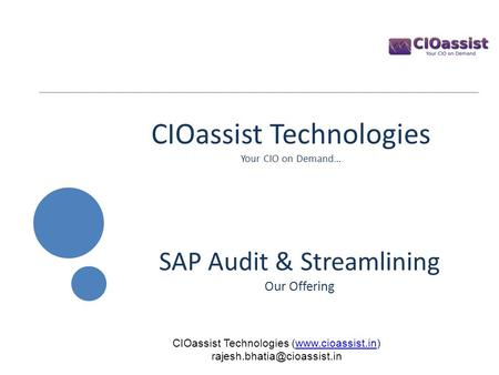 CIOassist Technologies Your CIO on Demand… SAP Audit & Streamlining Our Offering CIOassist Technologies (www.cioassist.in)www.cioassist.in