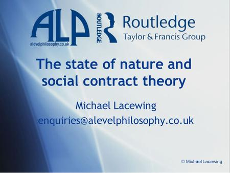 © Michael Lacewing The state of nature and social contract theory Michael Lacewing
