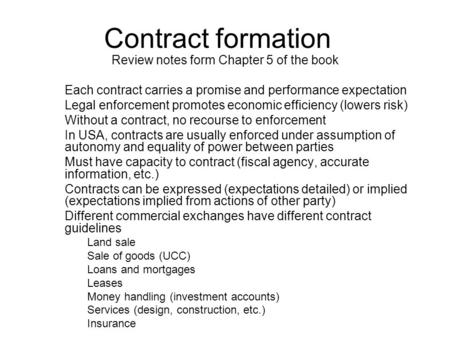 Contract formation Review notes form Chapter 5 of the book Each contract carries a promise and performance expectation Legal enforcement promotes economic.