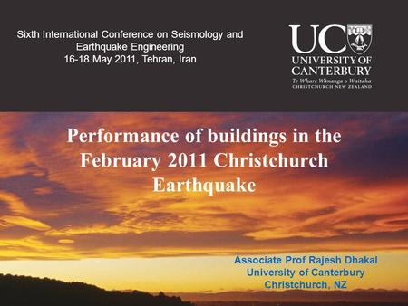 Performance of buildings in the February 2011 Christchurch Earthquake Associate Prof Rajesh Dhakal University of Canterbury Christchurch, NZ Sixth International.