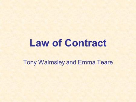 Law of Contract Tony Walmsley and Emma Teare. Requirements for a contract Offer + Acceptance = Agreement Consideration Intention to Create Legal Relations.