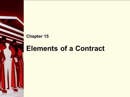 90 Elements of a Contract Chapter 15. 90 What is a Contract? A contract is an agreement between two or more parties that is enforceable by law. In order.