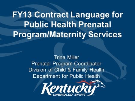 FY13 Contract Language for Public Health Prenatal Program/Maternity Services Trina Miller Prenatal Program Coordinator Division of Child & Family Health.