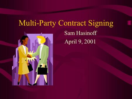 Multi-Party Contract Signing Sam Hasinoff April 9, 2001.