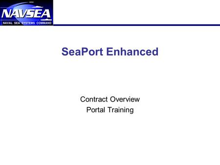 1 SeaPort Enhanced Contract Overview Portal Training.