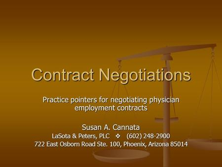 Contract Negotiations Practice pointers for negotiating physician employment contracts Susan A. Cannata LaSota & Peters, PLC (602) 248-2900 722 East Osborn.