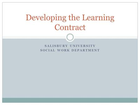 SALISBURY UNIVERSITY SOCIAL WORK DEPARTMENT Developing the Learning Contract.