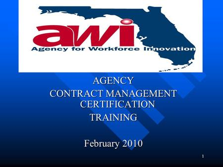 1 AGENCY CONTRACT MANAGEMENT CERTIFICATION TRAINING February 2010.