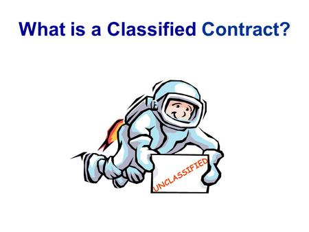 What is a Classified Contract? UNCLASSIFIED. The Classification Guidance Specification Department of Defense Contract Security Classification Specification.
