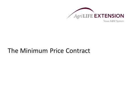 The Minimum Price Contract. Purpose of a Minimum Price Contract Minimum price contracts are one of the marketing tools available to producers to help.