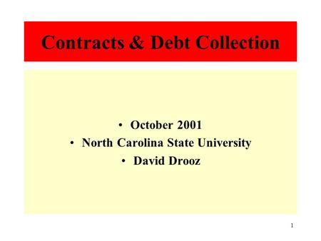 1 Contracts & Debt Collection October 2001 North Carolina State University David Drooz.