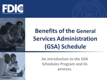 An introduction to the GSA Schedules Program and its process. Benefits of the General Services Administration (GSA) Schedule.