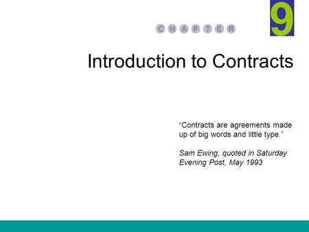 Introduction to Contracts PA E TR HC 9 Contracts are agreements made up of big words and little type. Sam Ewing, quoted in Saturday Evening Post, May 1993.