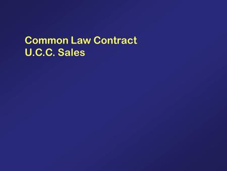 Common Law Contract U.C.C. Sales. 2 CONTRACTS (Common Law Rules) 1.Is there a contract? (Elements) a.Agreement? (1)Offer?(Parties, subject matter, specificity,